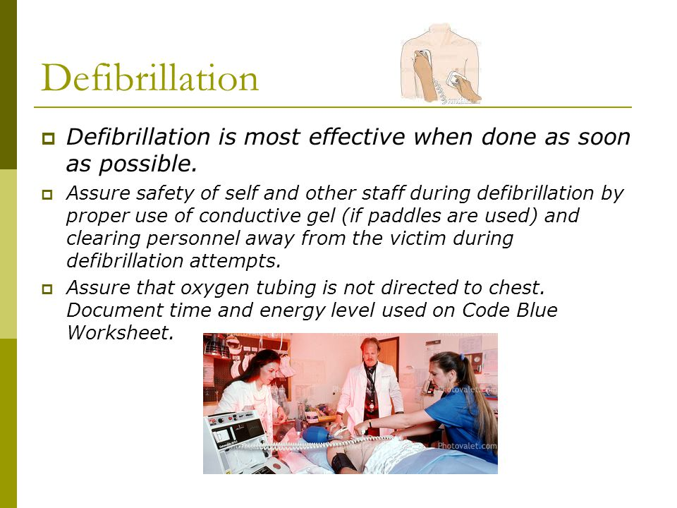 Defibrillation Defibrillation is most effective when done as soon as possible.