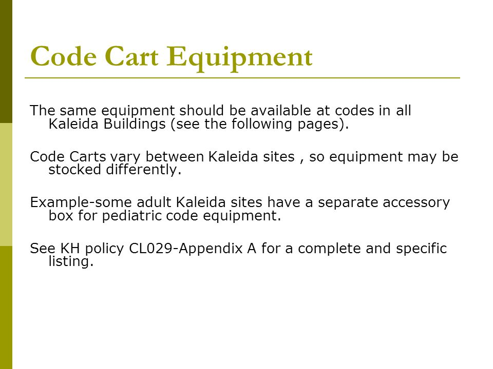 Code Cart Equipment The same equipment should be available at codes in all Kaleida Buildings (see the following pages).
