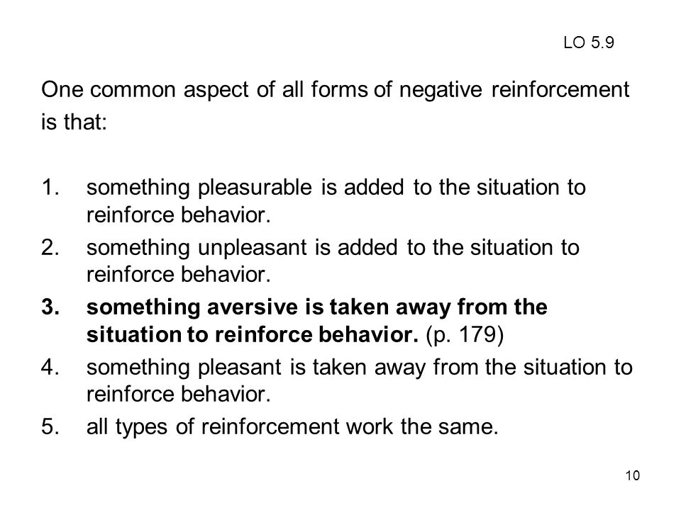 One common aspect of all forms of negative reinforcement is that: