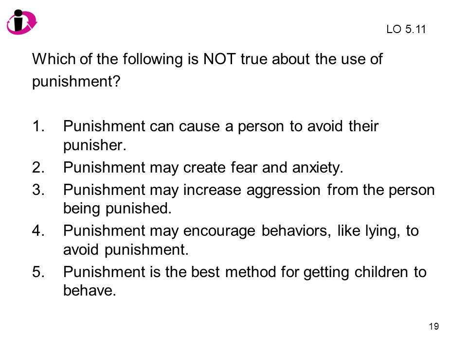 Which of the following is NOT true about the use of punishment