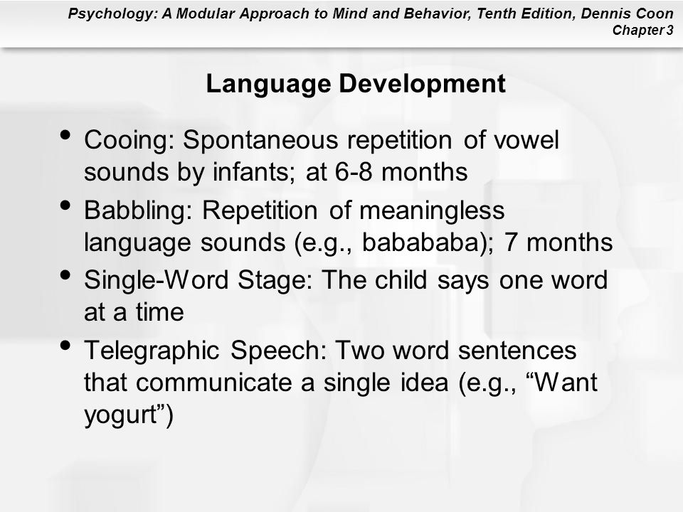 Language Development Cooing: Spontaneous repetition of vowel sounds by infants; at 6-8 months.