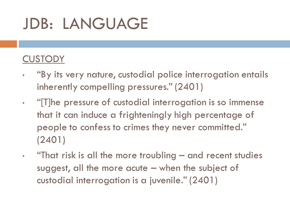 JDB: LANGUAGE CUSTODY. By its very nature, custodial police interrogation entails inherently compelling pressures. (2401)