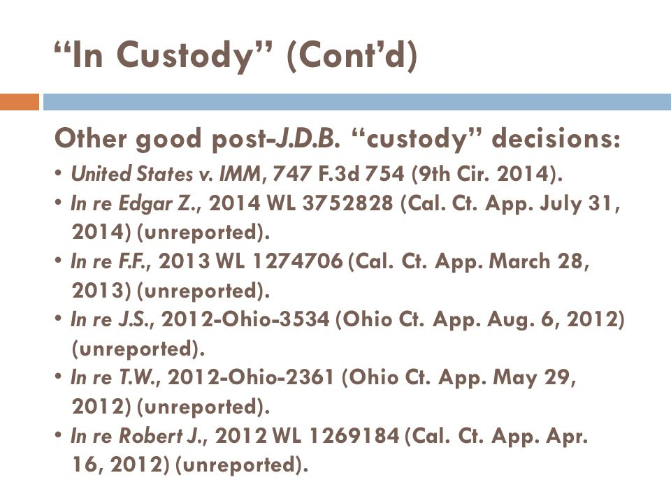 In Custody (Cont'd) Other good post-J.D.B. custody decisions: