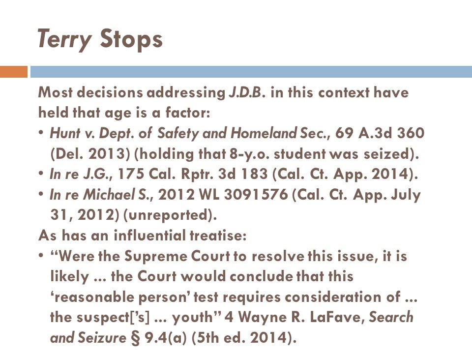 Terry Stops Most decisions addressing J.D.B. in this context have held that age is a factor: