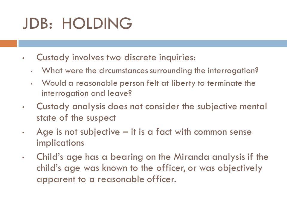 JDB: HOLDING Custody involves two discrete inquiries: