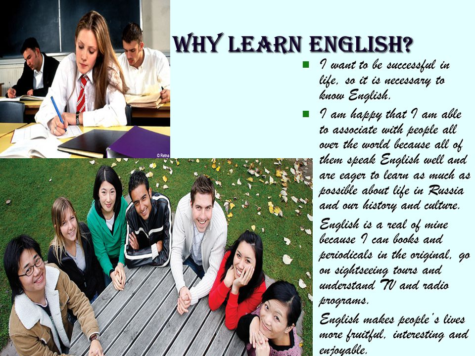 WHY LEARN ENGLISH I want to be successful in life, so it is necessary to know English.
