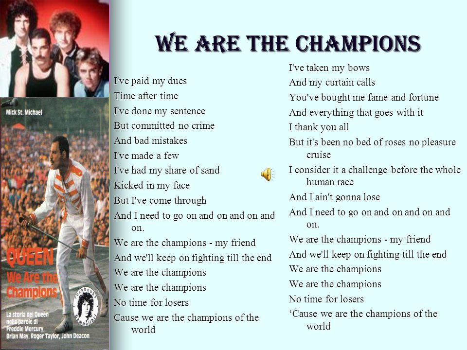 We Are The Champions I ve taken my bows