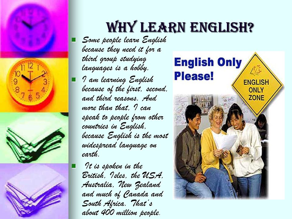 WHY LEARN ENGLISH Some people learn English because they need it for a third group studying languages is a hobby.