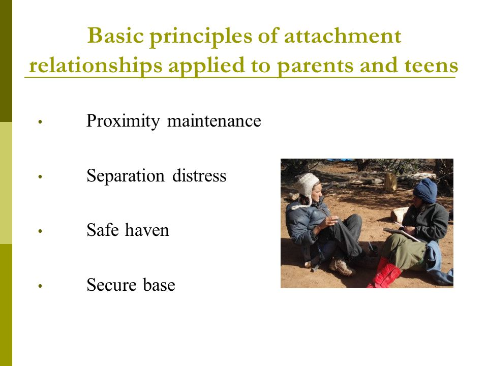 Basic principles of attachment relationships applied to parents and teens