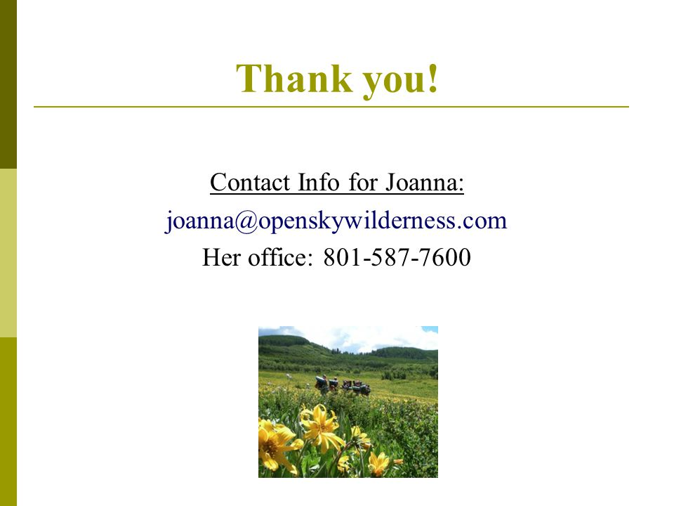 Thank you! Contact Info for Joanna: joanna@openskywilderness.com. Her office: 801-587-7600.