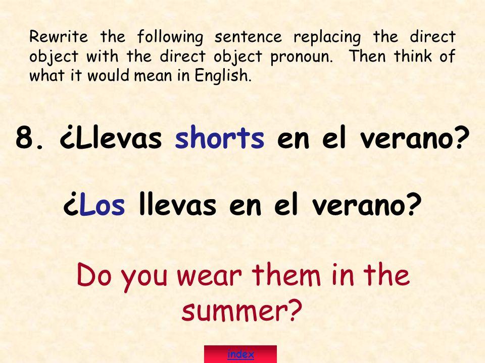 8. ¿Llevas shorts en el verano ¿Los llevas en el verano