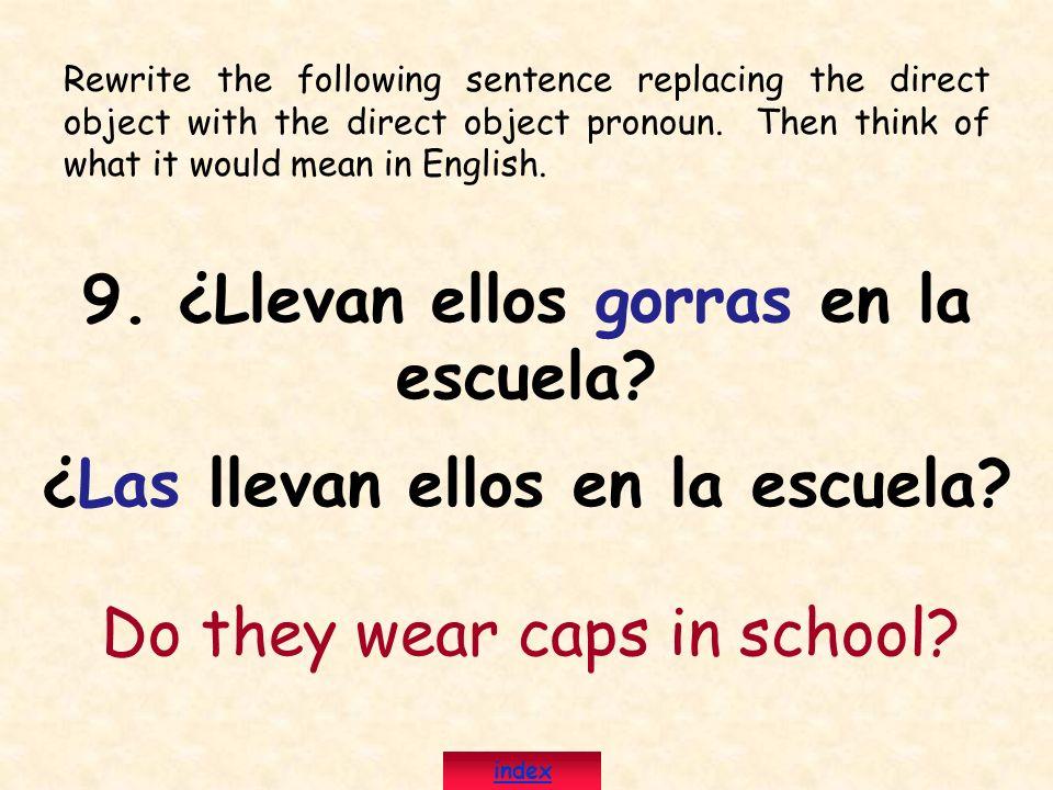 9. ¿Llevan ellos gorras en la escuela