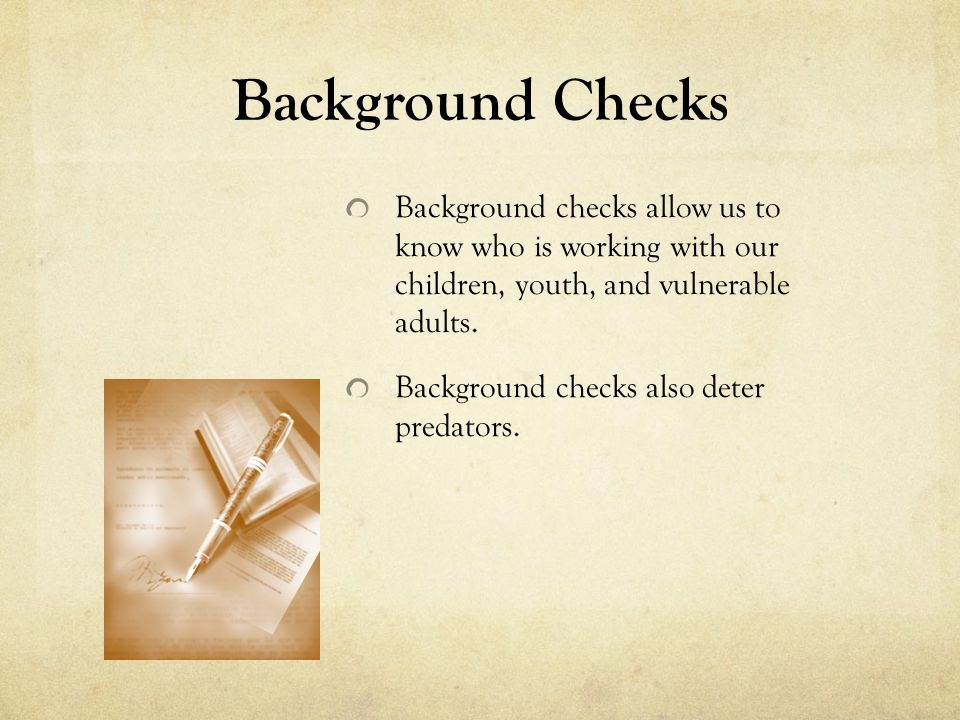 Background Checks Background checks allow us to know who is working with our children, youth, and vulnerable adults.
