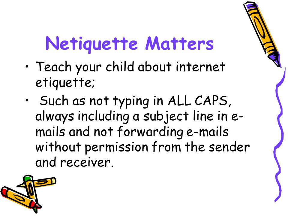 Netiquette Matters Teach your child about internet etiquette;