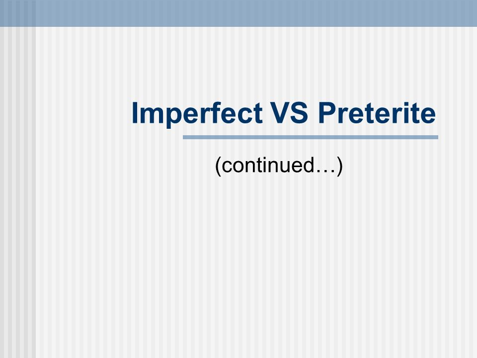 Imperfect VS Preterite