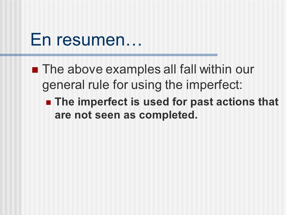 En resumen… The above examples all fall within our general rule for using the imperfect: