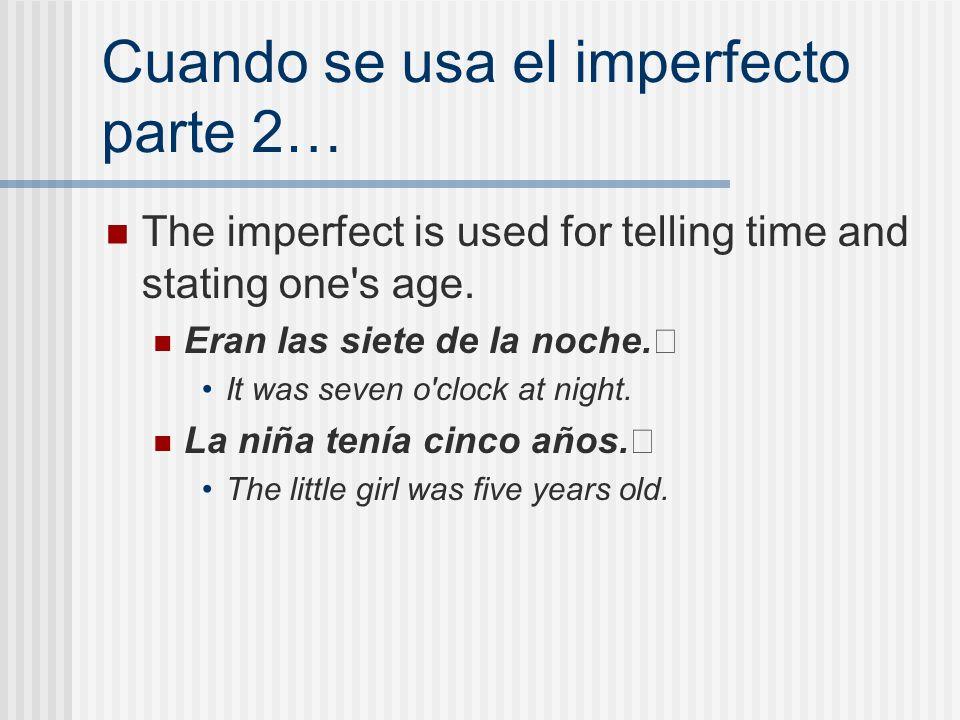 Cuando se usa el imperfecto parte 2…