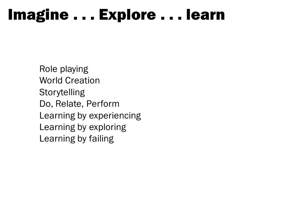 Imagine . . . Explore . . . learn Role playing World Creation