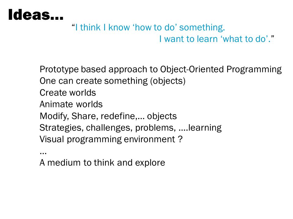 Ideas… I think I know 'how to do' something. I want to learn 'what to do'.