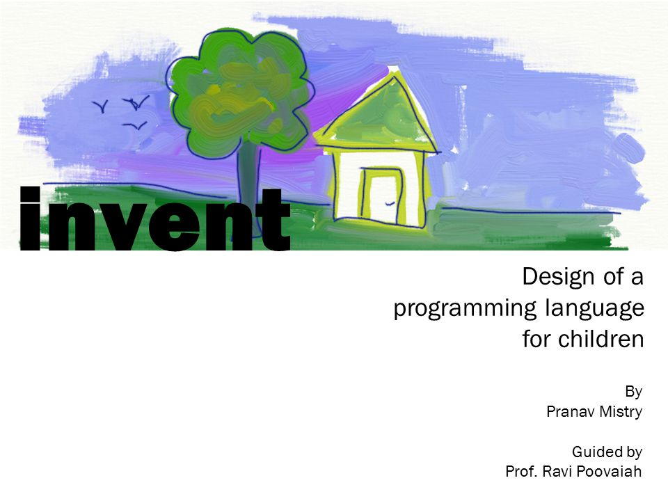 invent Design of a programming language for children By Pranav Mistry