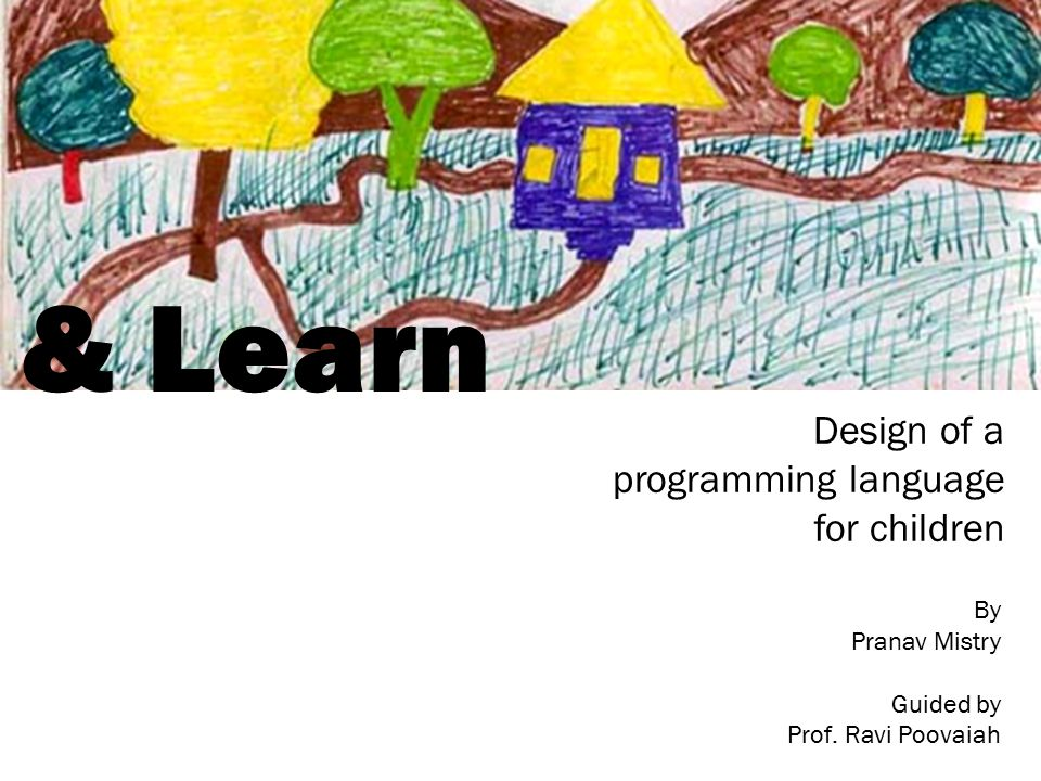 & Learn Design of a programming language for children By Pranav Mistry