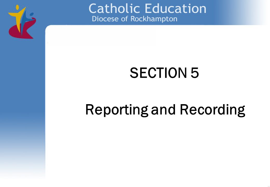 SECTION 5 Reporting and Recording