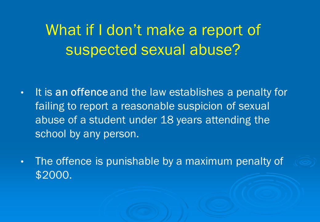 What if I don't make a report of suspected sexual abuse