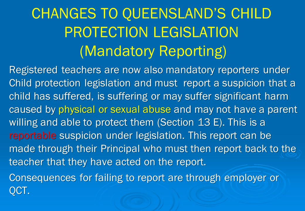 CHANGES TO QUEENSLAND'S CHILD PROTECTION LEGISLATION (Mandatory Reporting)
