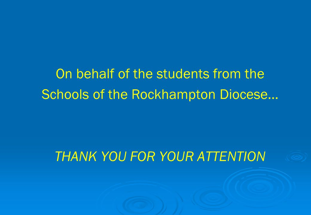 On behalf of the students from the Schools of the Rockhampton Diocese…