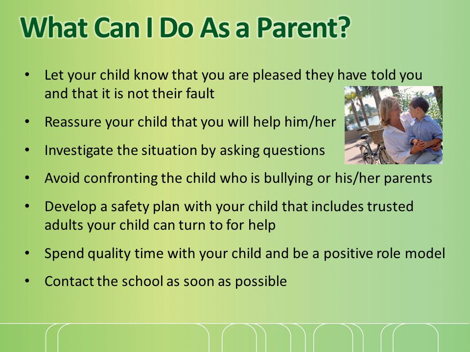 What Can I Do As a Parent Let your child know that you are pleased they have told you and that it is not their fault.