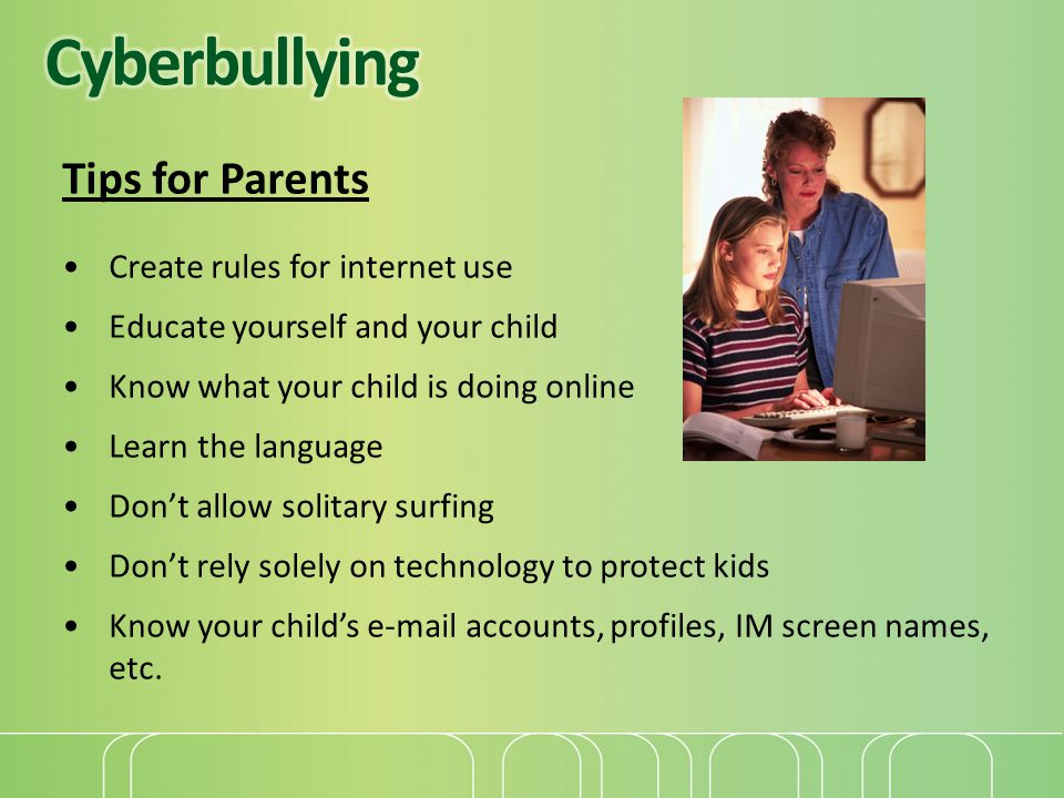 Cyberbullying Tips for Parents Create rules for internet use