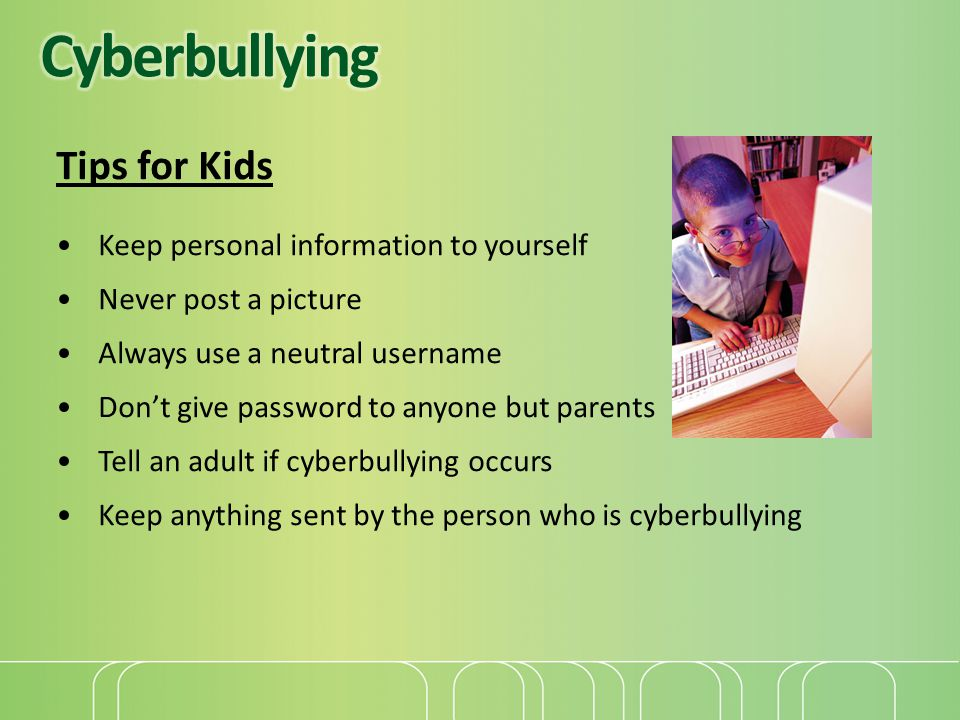 Cyberbullying Tips for Kids Keep personal information to yourself