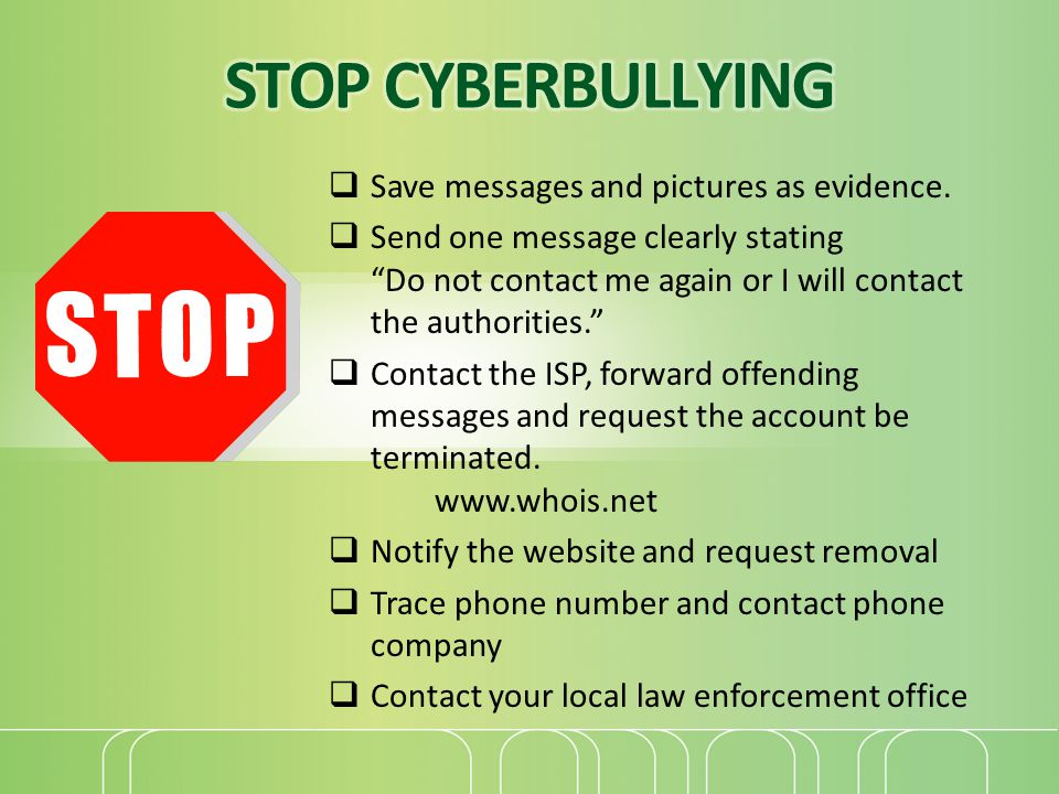 STOP CYBERBULLYING Save messages and pictures as evidence.