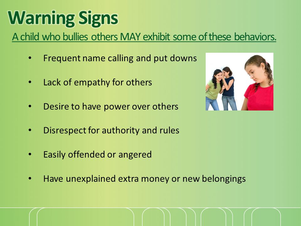 Warning Signs A child who bullies others MAY exhibit some of these behaviors.