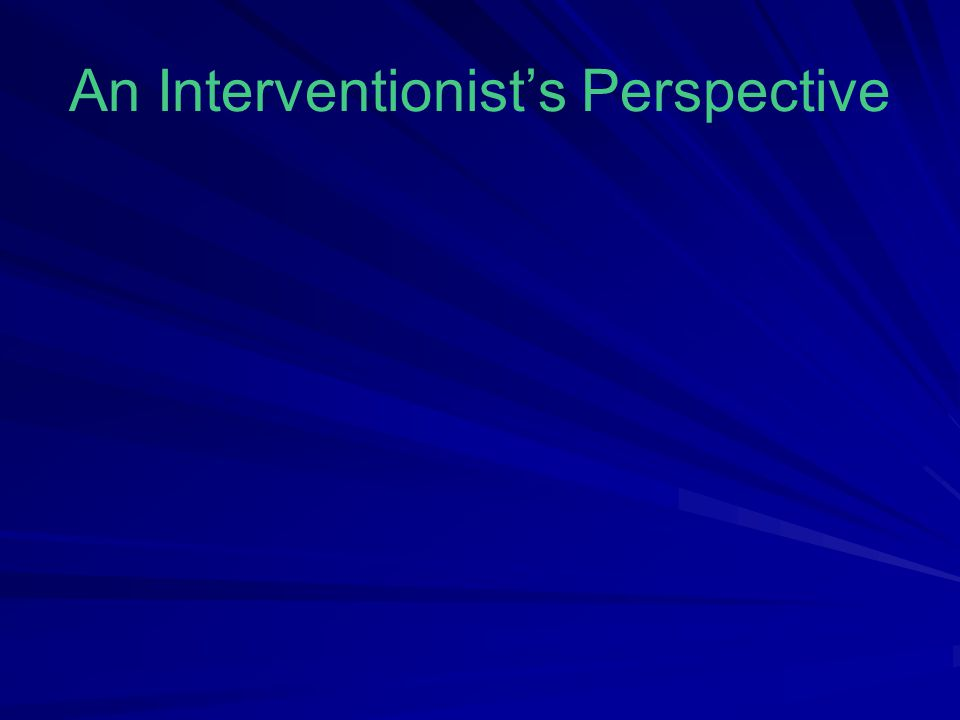An Interventionist's Perspective
