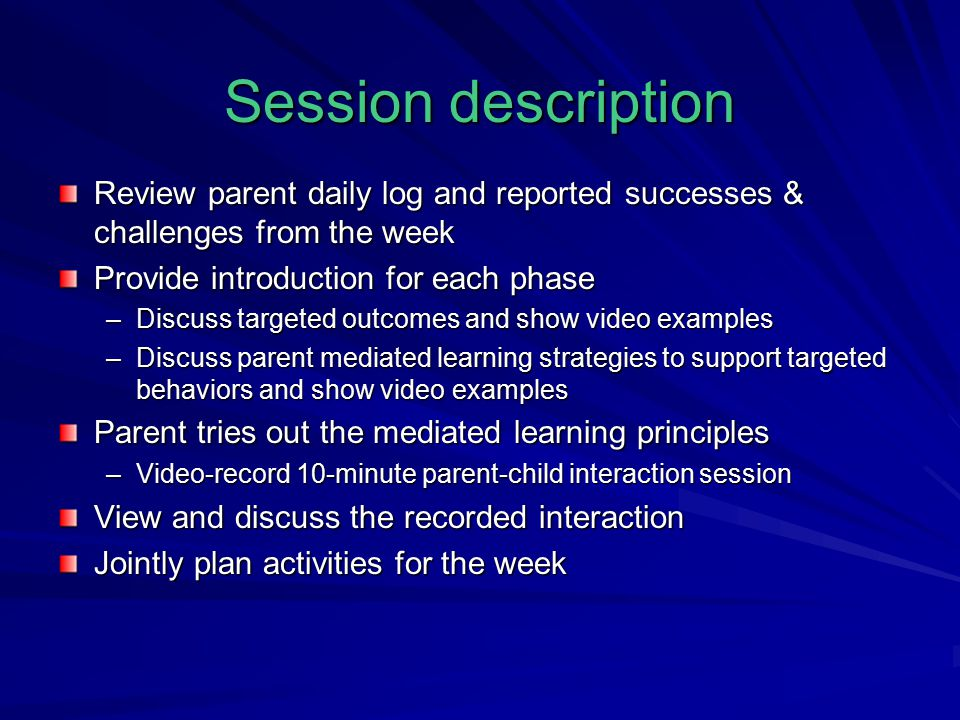 Session description Review parent daily log and reported successes & challenges from the week. Provide introduction for each phase.
