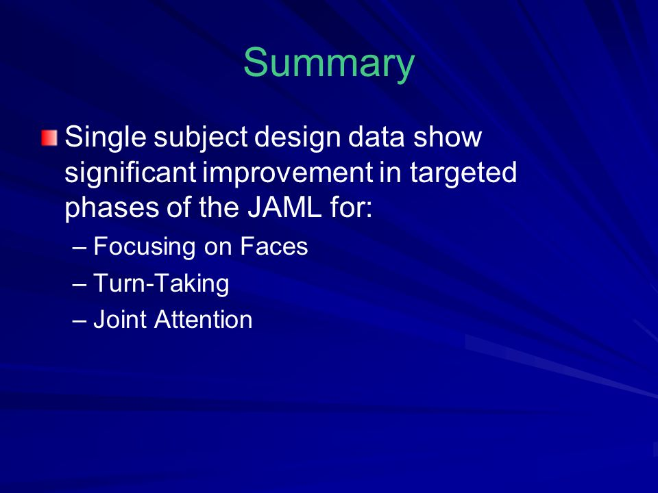 Summary Single subject design data show significant improvement in targeted phases of the JAML for: