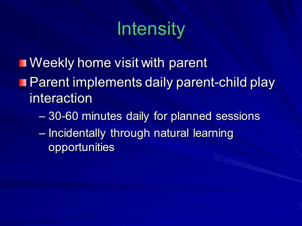 Intensity Weekly home visit with parent