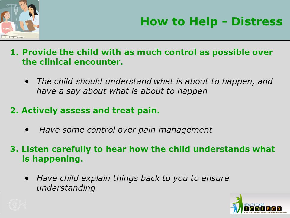 How to Help - Distress Provide the child with as much control as possible over the clinical encounter.