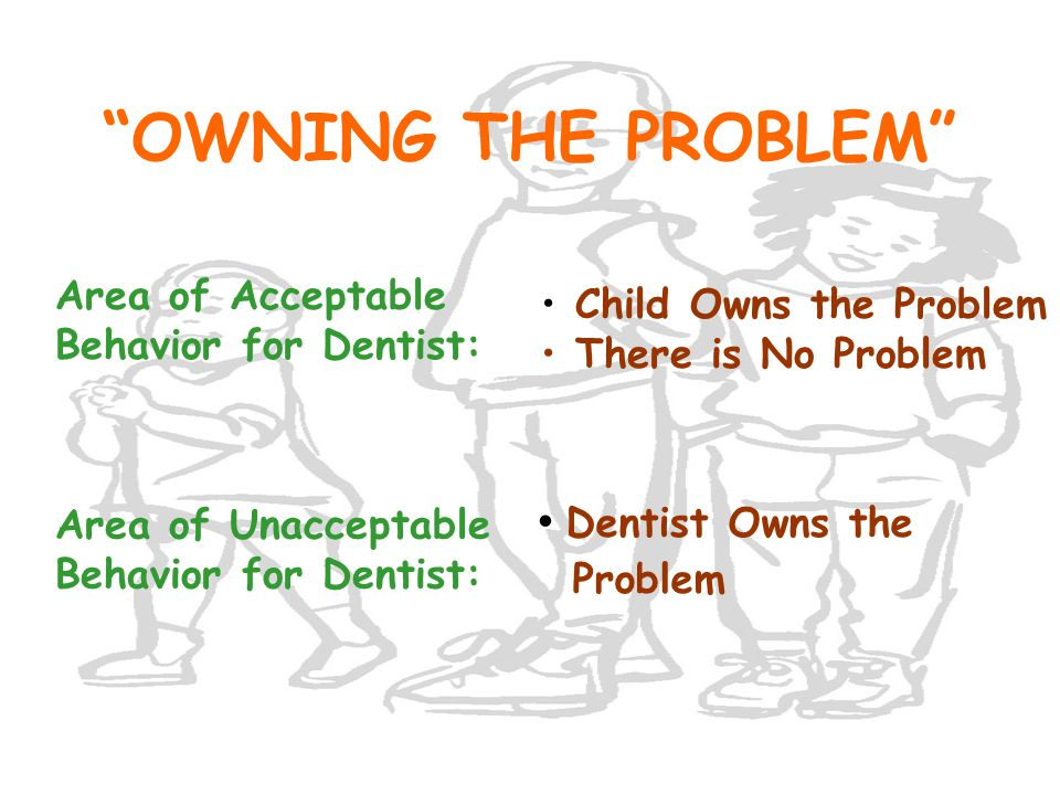 OWNING THE PROBLEM Dentist Owns the Problem