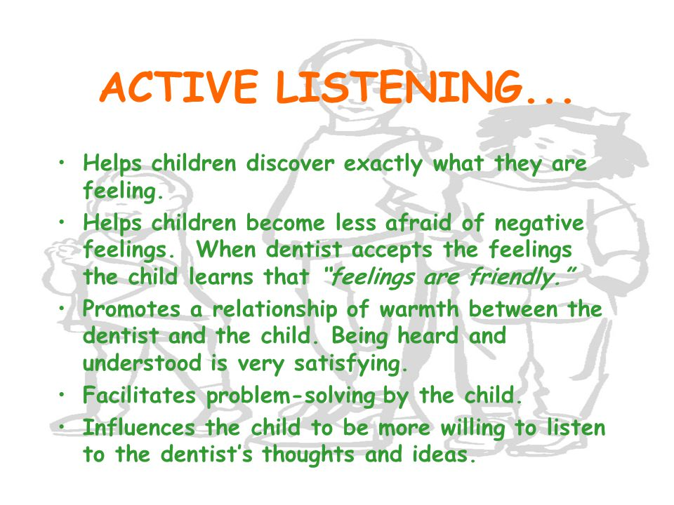 ACTIVE LISTENING... Helps children discover exactly what they are feeling.