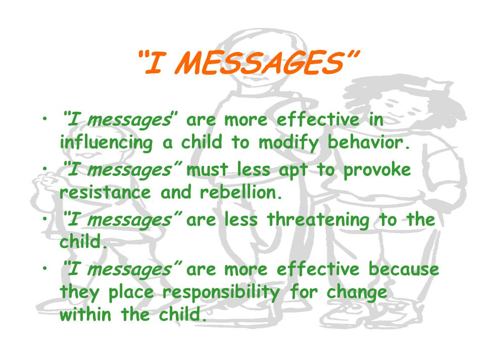 I MESSAGES I messages are more effective in influencing a child to modify behavior.