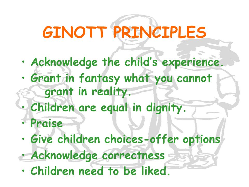 GINOTT PRINCIPLES Acknowledge the child's experience.