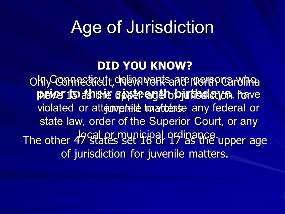 Age of Jurisdiction DID YOU KNOW