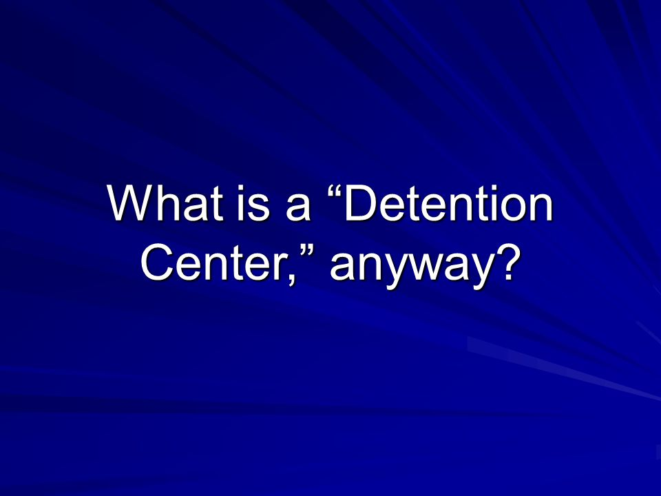 What is a Detention Center, anyway