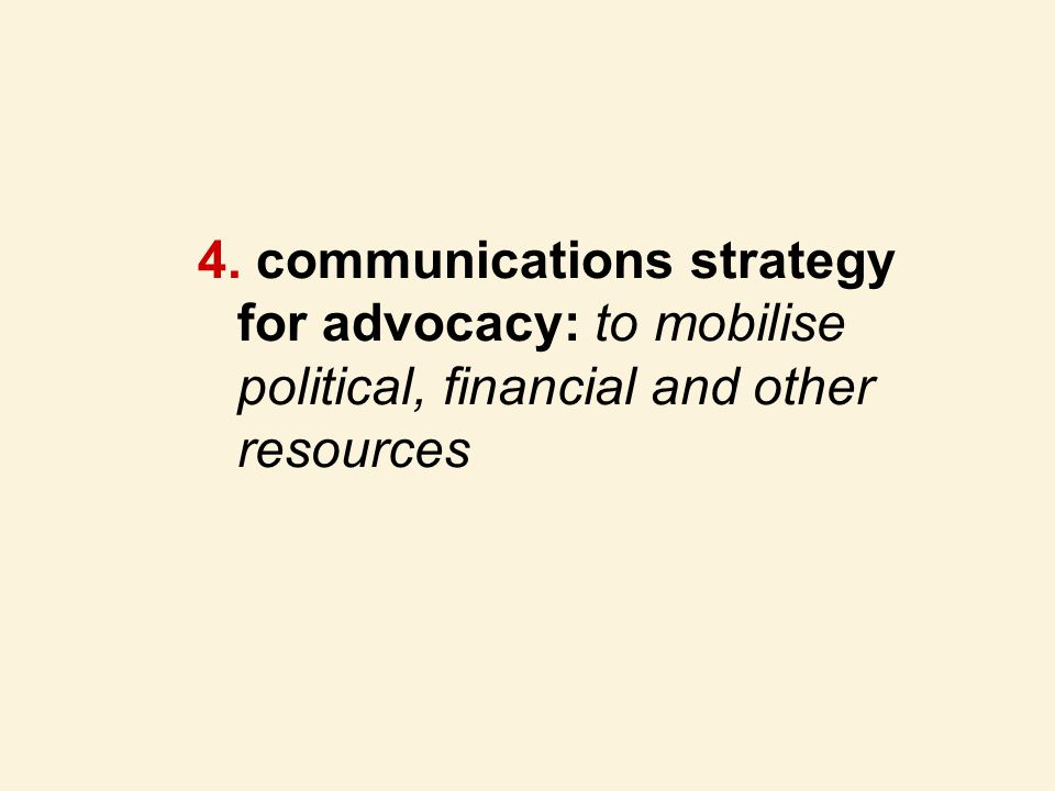 communications strategy for advocacy: to mobilise political, financial and other resources
