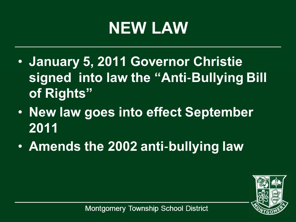 NEW LAW January 5, 2011 Governor Christie signed into law the Anti‐Bullying Bill of Rights New law goes into effect September 2011.