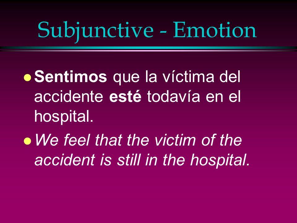 Subjunctive - Emotion Sentimos que la víctima del accidente esté todavía en el hospital.