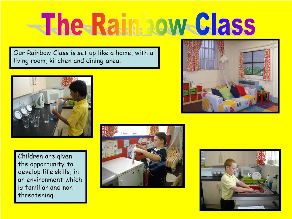 The Rainbow Class Our Rainbow Class is set up like a home, with a living room, kitchen and dining area.