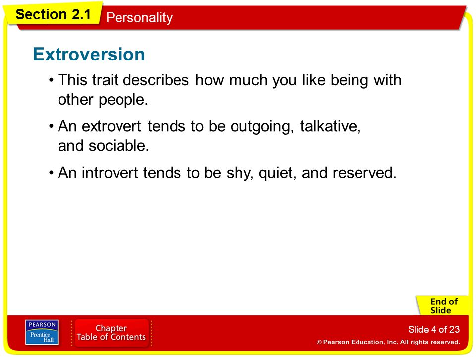 Extroversion This trait describes how much you like being with other people. An extrovert tends to be outgoing, talkative, and sociable.